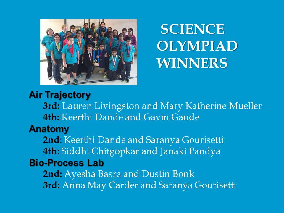 SCIENCE OLYMPIAD OLYMPIAD WINNERS WINNERS Air Trajectory 3rd: Lauren Livingston and Mary Katherine Mueller 4th: Keerthi Dande and Gavin GaudeAnatomy 2