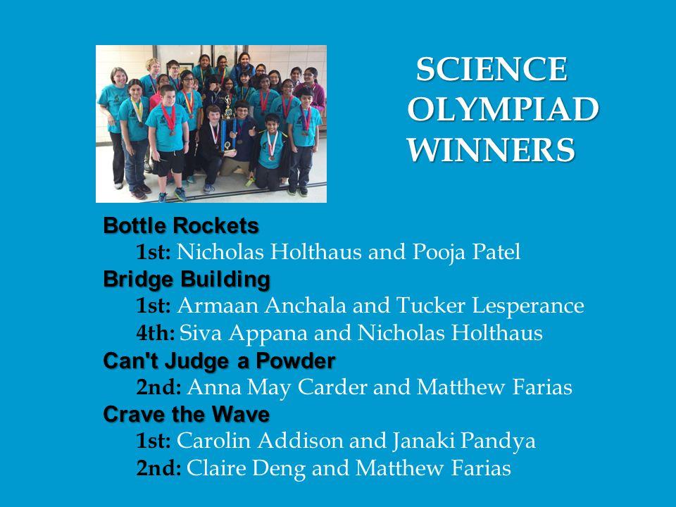 SCIENCE SCIENCE OLYMPIAD OLYMPIAD WINNERS WINNERS Bottle Rockets 1st: Nicholas Holthaus and Pooja Patel Bridge Building 1st: Armaan Anchala and Tucker