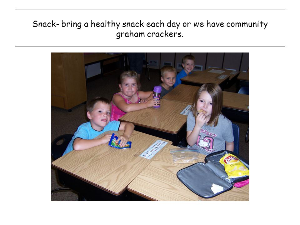 Snack- bring a healthy snack each day or we have community graham crackers.
