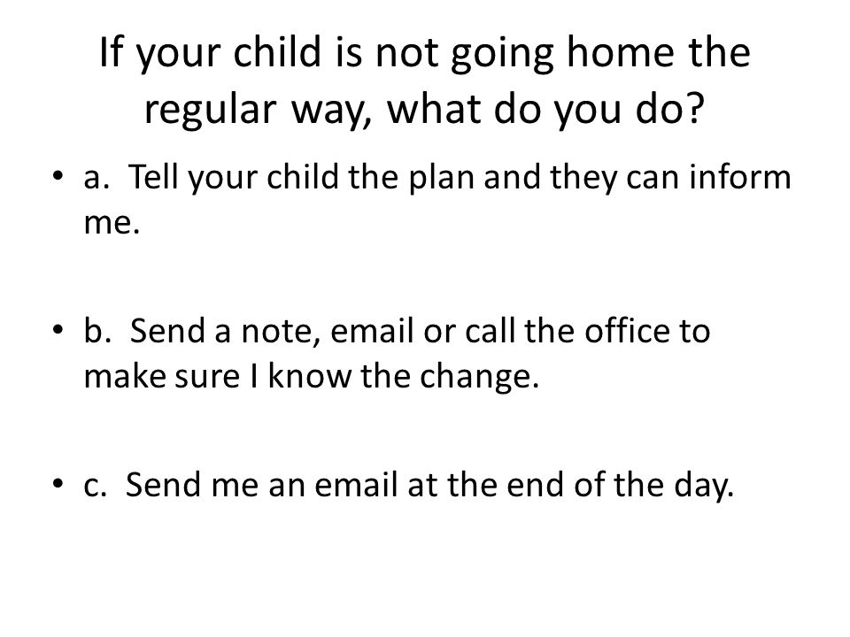 If your child is not going home the regular way, what do you do.