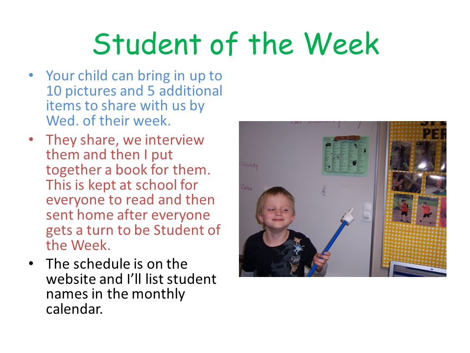 Student of the Week Your child can bring in up to 10 pictures and 5 additional items to share with us by Wed.