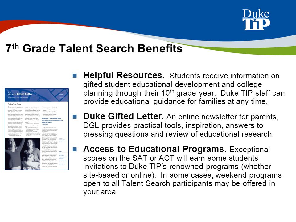 7 th Grade Talent Search Benefits Helpful Resources. Students receive information on gifted student educational development and college planning throu