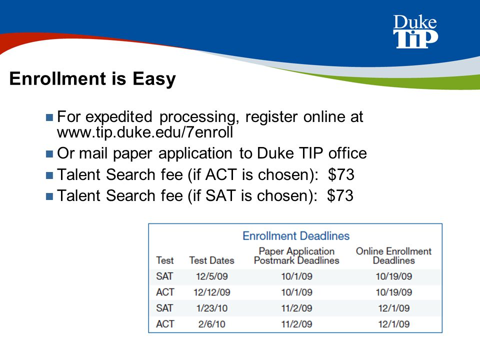 Enrollment is Easy For expedited processing, register online at www.tip.duke.edu/7enroll Or mail paper application to Duke TIP office Talent Search fe