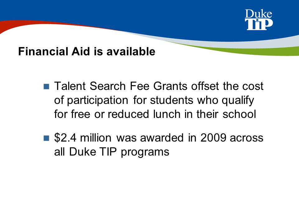 Financial Aid is available Talent Search Fee Grants offset the cost of participation for students who qualify for free or reduced lunch in their schoo