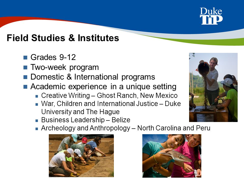 Field Studies & Institutes Grades 9-12 Two-week program Domestic & International programs Academic experience in a unique setting Creative Writing – G