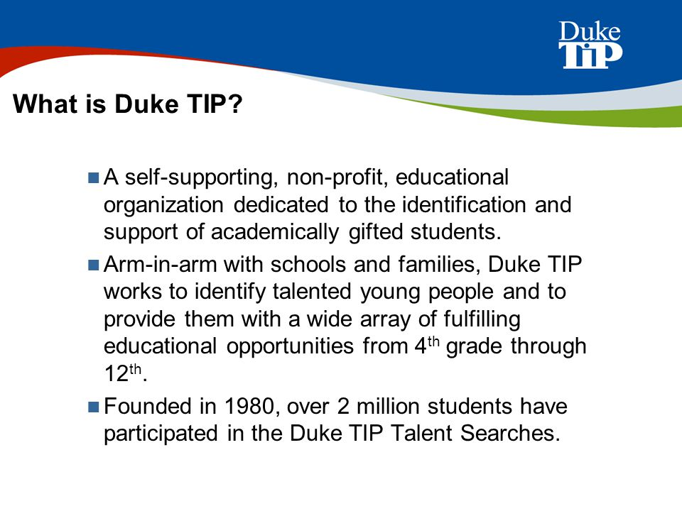 Duke TIP offers a 4 th /5 th Grade Talent Search, as well as a 7 th Grade Talent Search.