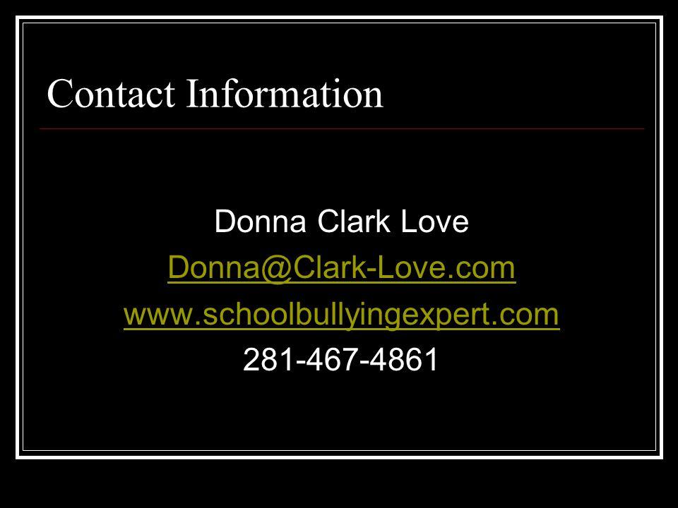 Contact Information Donna Clark Love Donna@Clark-Love.com www.schoolbullyingexpert.com 281-467-4861