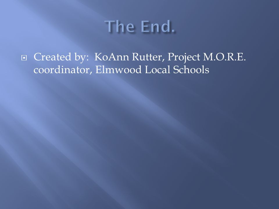  Created by: KoAnn Rutter, Project M.O.R.E. coordinator, Elmwood Local Schools