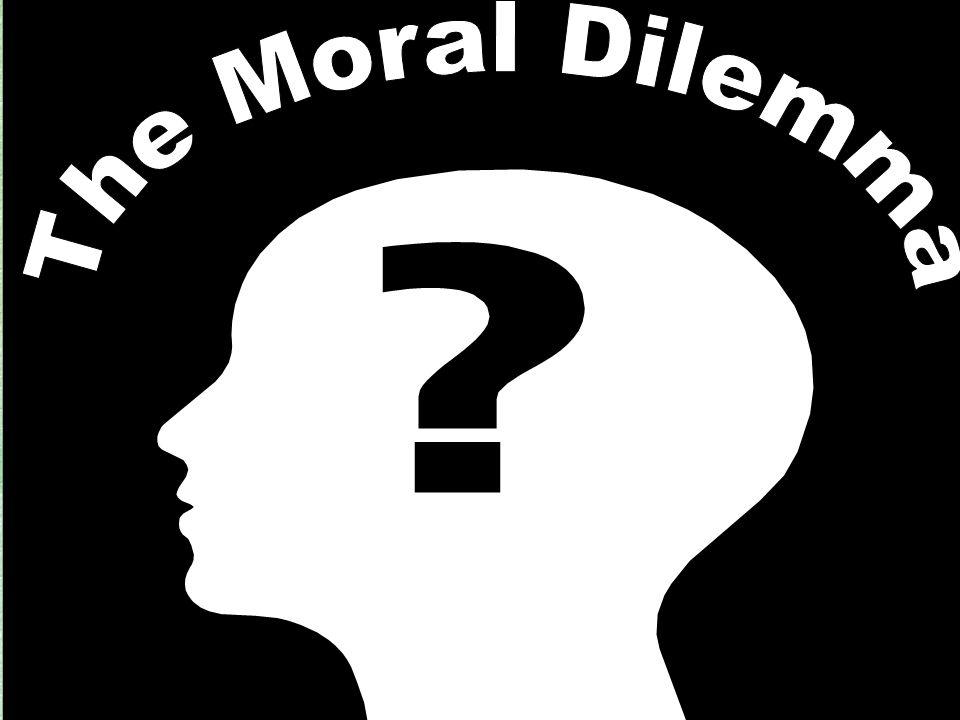 The Moral Dilemma
