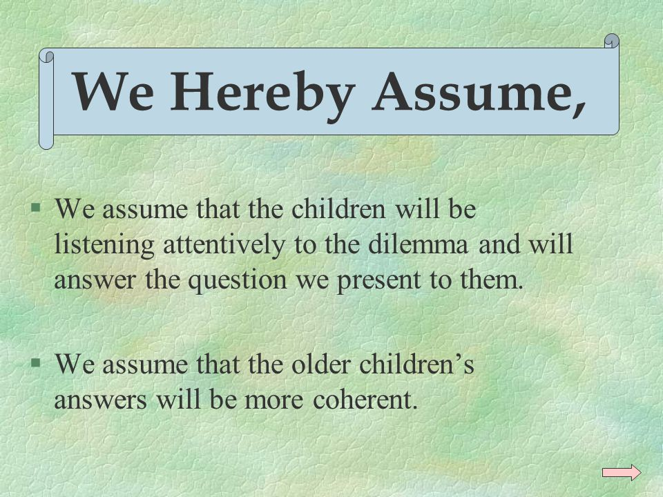 §We assume that the children will be listening attentively to the dilemma and will answer the question we present to them.