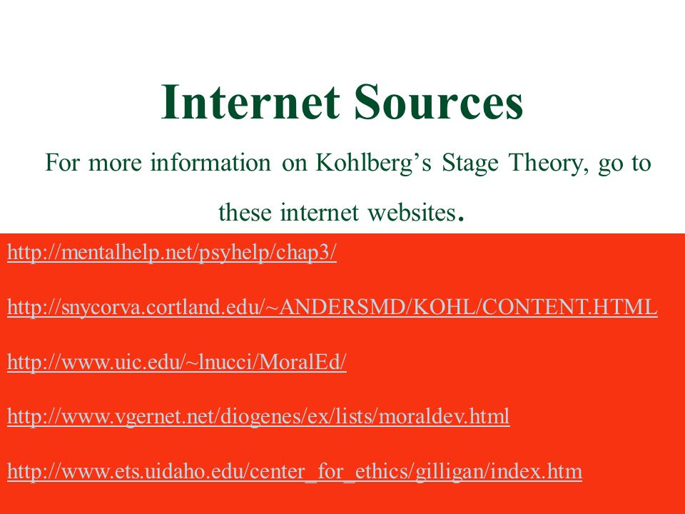 Internet Sources For more information on Kohlberg's Stage Theory, go to these internet websites.
