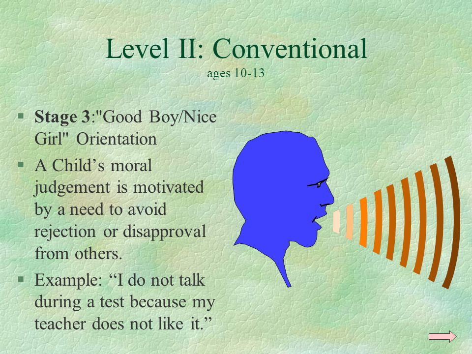Level II: Conventional ages 10-13 §Stage 3: