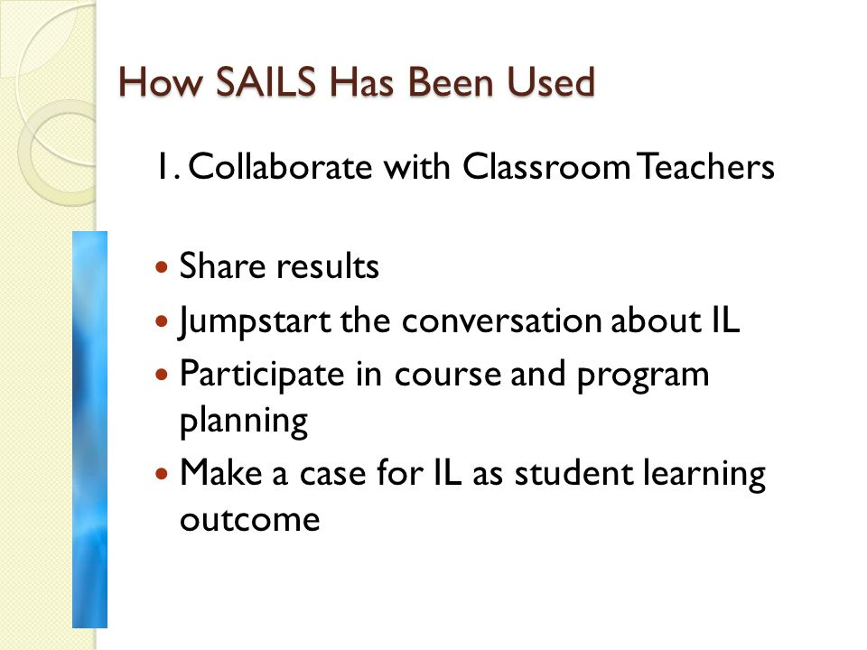 How SAILS Has Been Used 1.