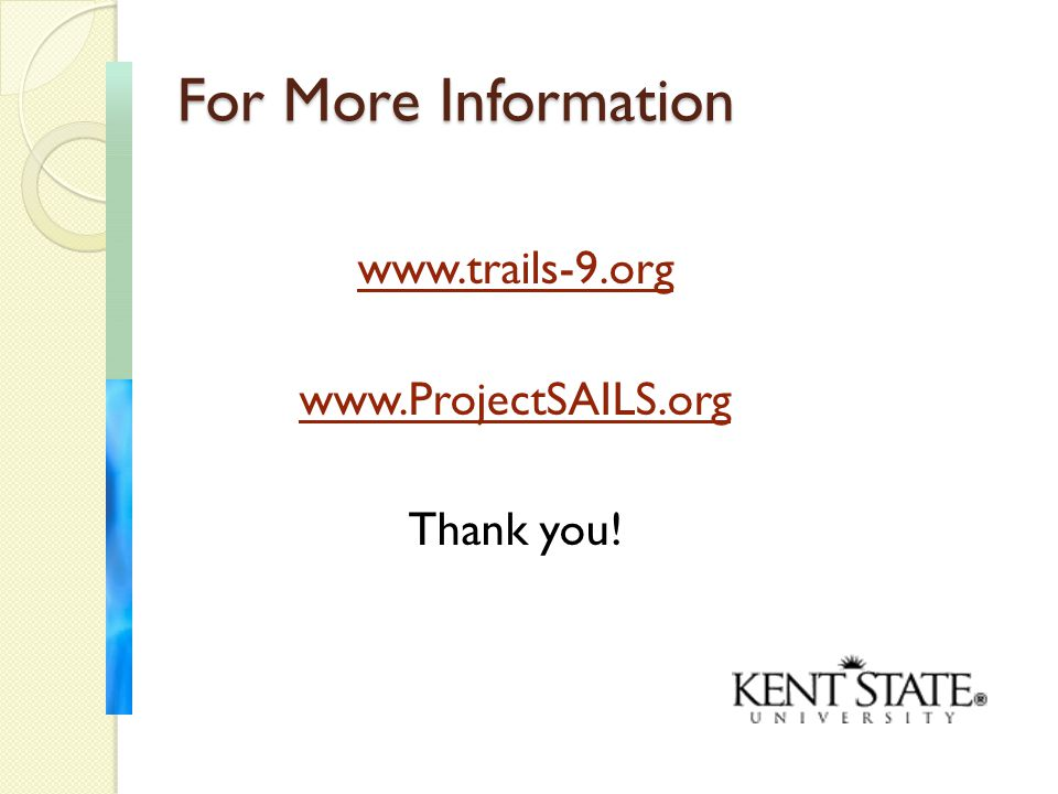 For More Information www.trails-9.org www.ProjectSAILS.org Thank you!