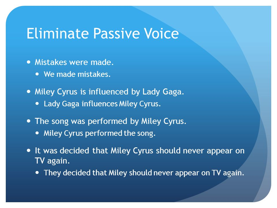 Eliminate Passive Voice Mistakes were made. We made mistakes.
