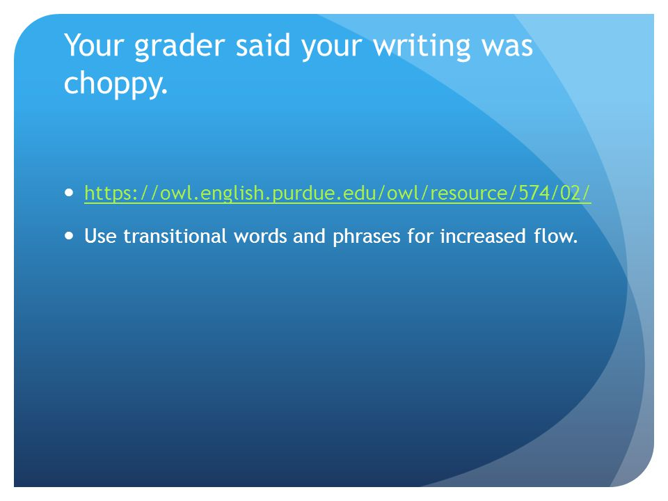 Your grader said your writing was choppy.