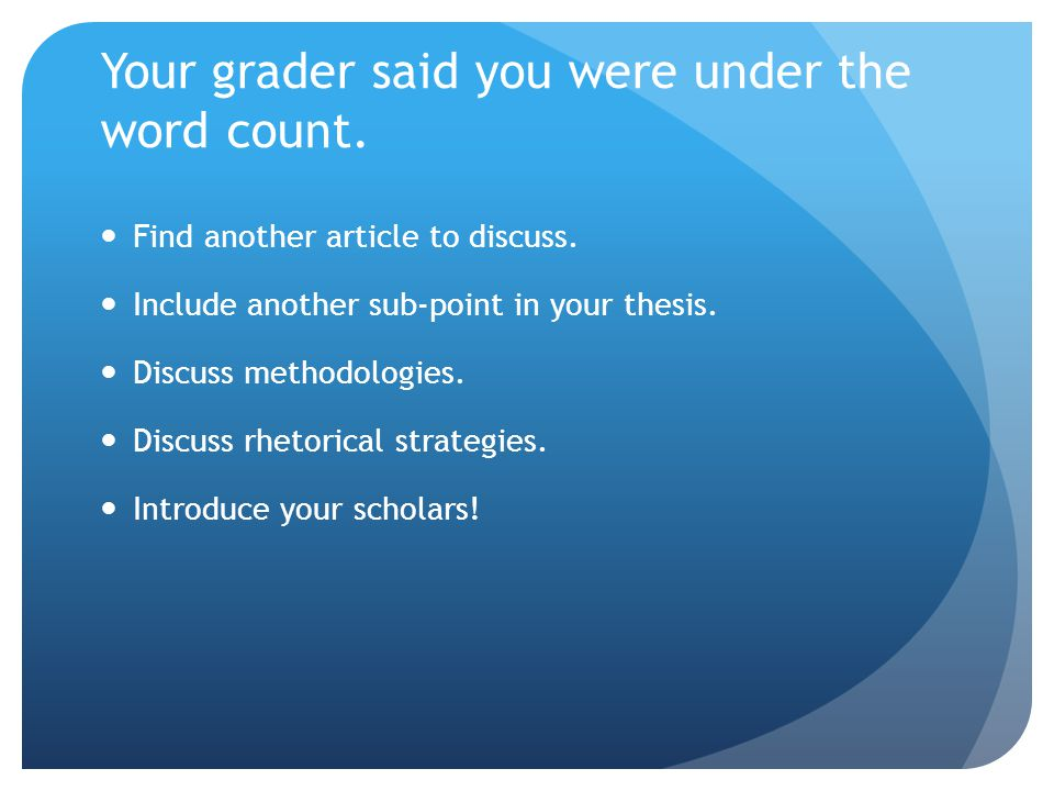Your grader said you were under the word count. Find another article to discuss.