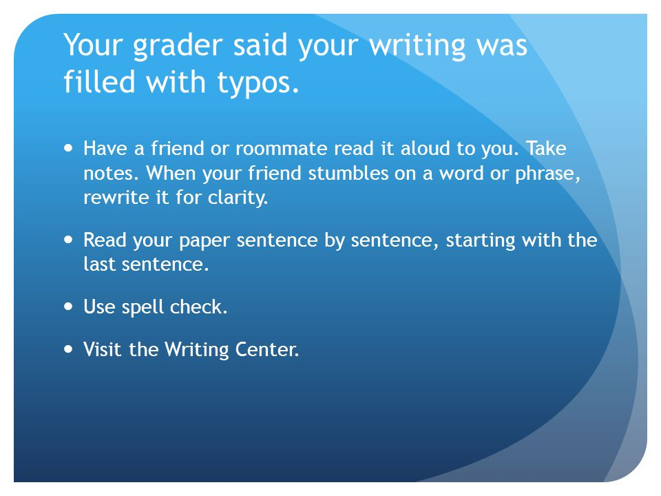 Your grader said your writing was filled with typos.