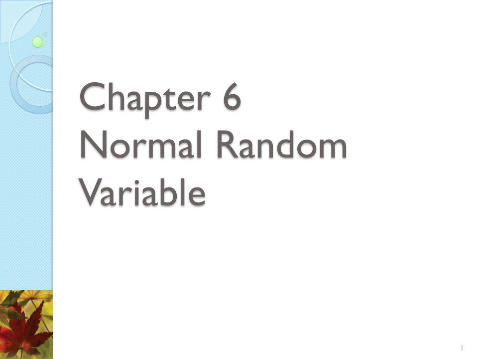 Chapter 6 Normal Random Variable 1