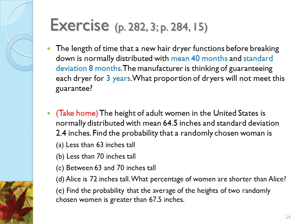 Exercise (p. 282, 3; p. 284, 15) The length of time that a new hair dryer functions before breaking down is normally distributed with mean 40 months a