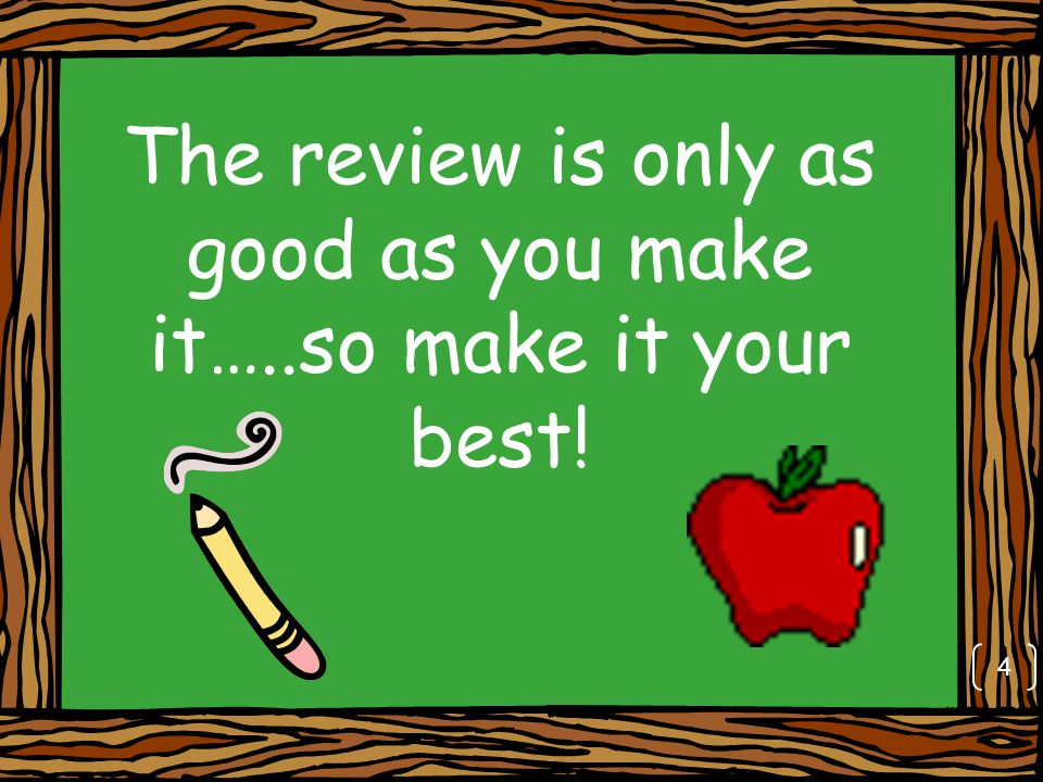 The review is only as good as you make it…..so make it your best! 4