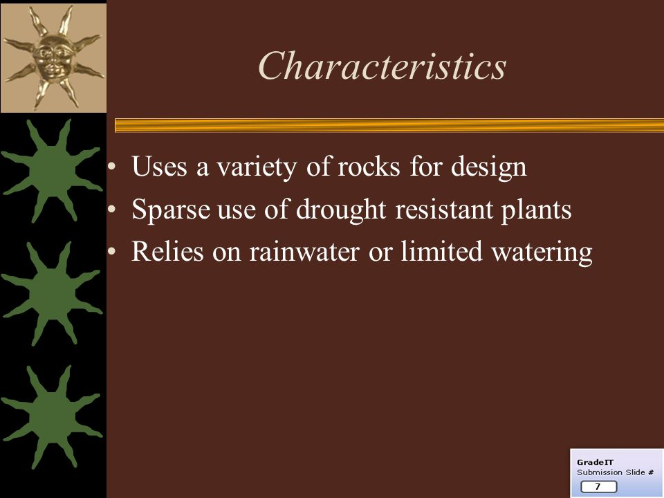Characteristics Uses a variety of rocks for design Sparse use of drought resistant plants Relies on rainwater or limited watering 7