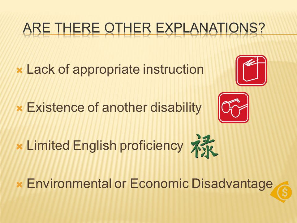  Lack of appropriate instruction  Existence of another disability  Limited English proficiency  Environmental or Economic Disadvantage