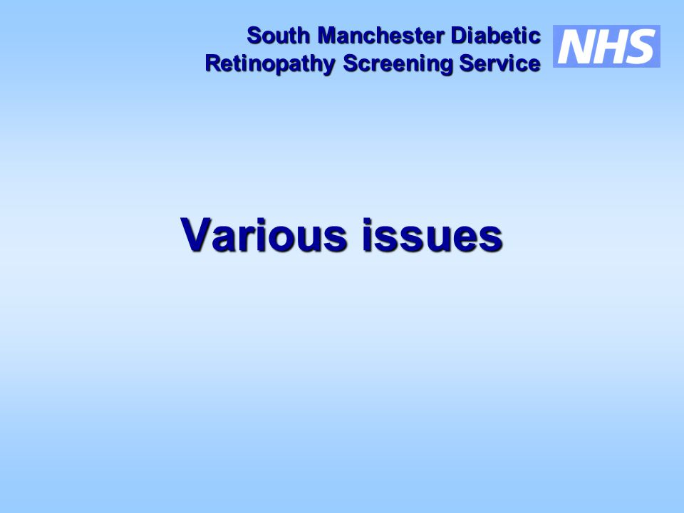South Manchester Diabetic Retinopathy Screening Service Retinopathy Screening Service Various issues