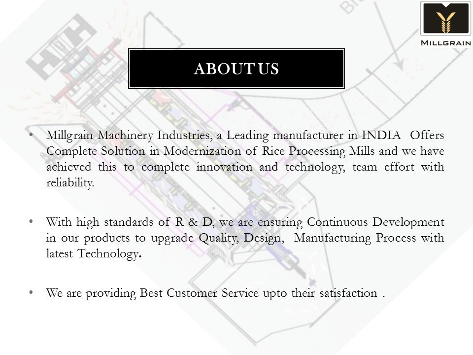 Millgrain Machinery Industries, a Leading manufacturer in INDIA Offers Complete Solution in Modernization of Rice Processing Mills and we have achieved this to complete innovation and technology, team effort with reliability.