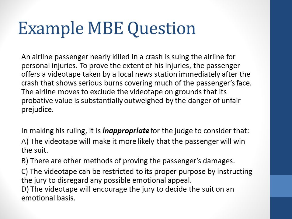 Example MBE Question An airline passenger nearly killed in a crash is suing the airline for personal injuries.