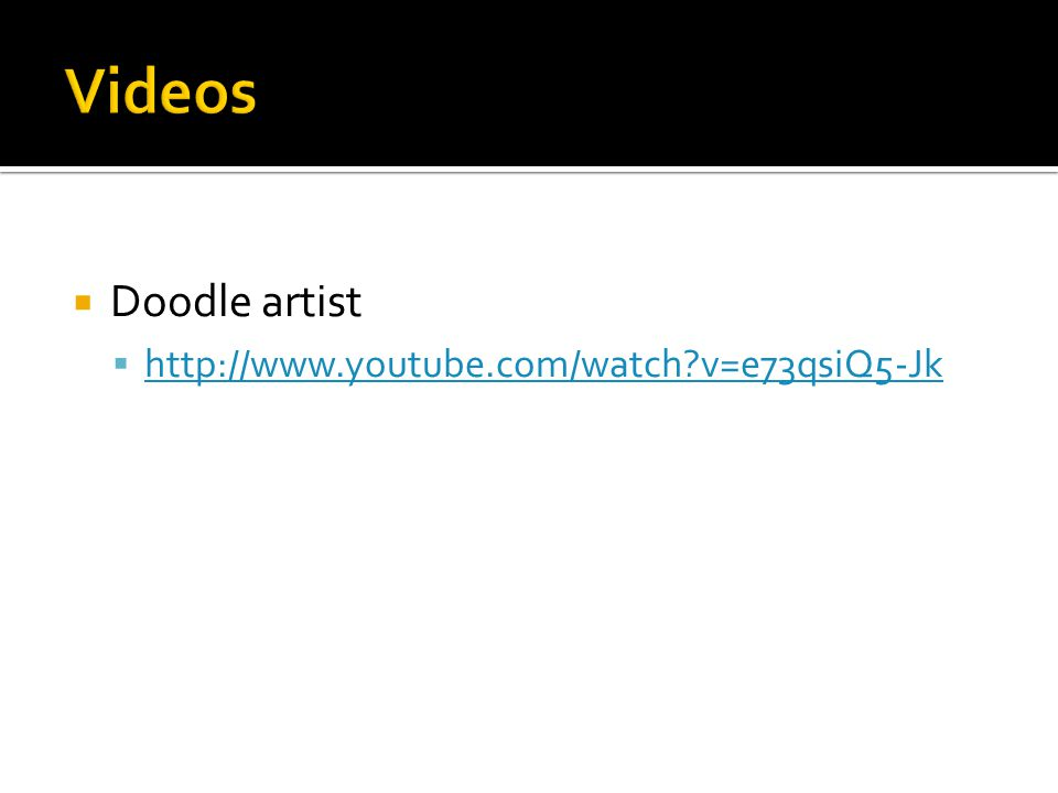  Doodle artist  http://www.youtube.com/watch v=e73qsiQ5-Jk http://www.youtube.com/watch v=e73qsiQ5-Jk