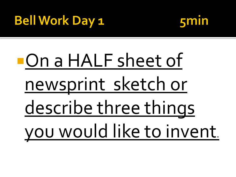  On a HALF sheet of newsprint sketch or describe three things you would like to invent.