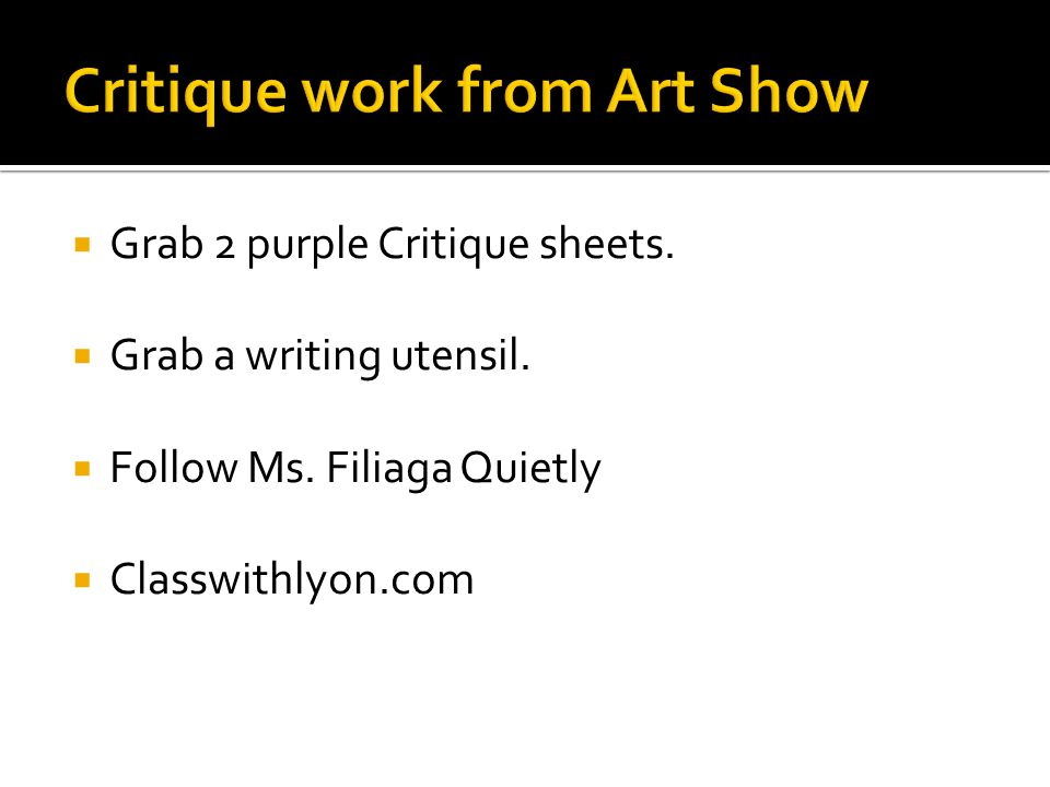  Grab 2 purple Critique sheets.  Grab a writing utensil.