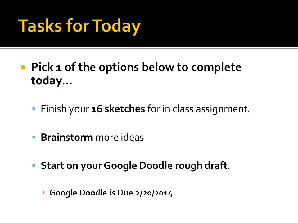  Pick 1 of the options below to complete today…  Finish your 16 sketches for in class assignment.