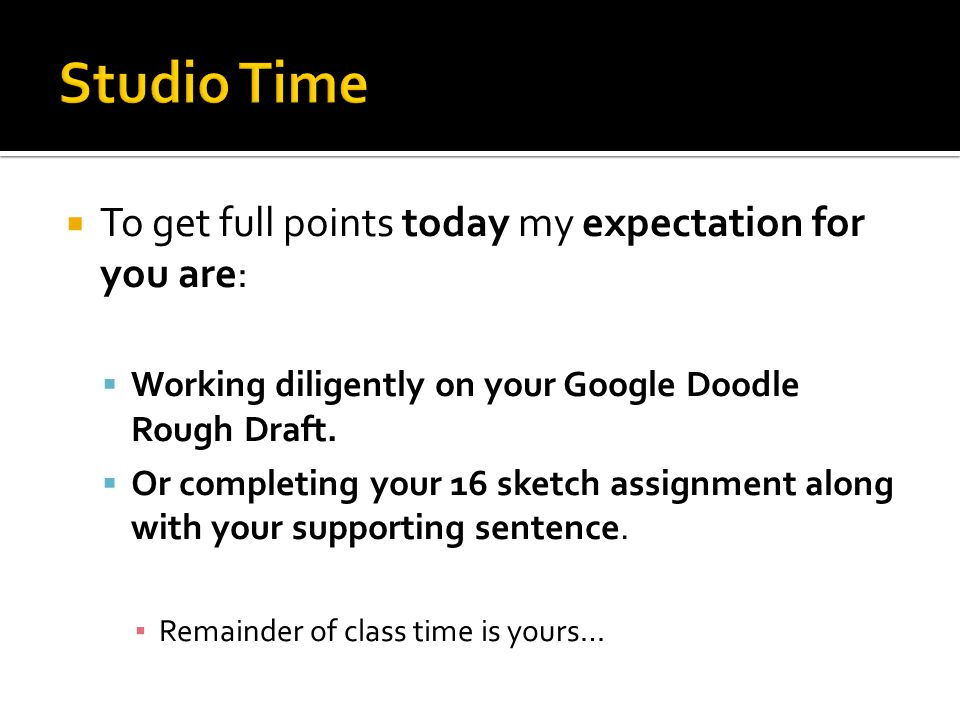  To get full points today my expectation for you are:  Working diligently on your Google Doodle Rough Draft.