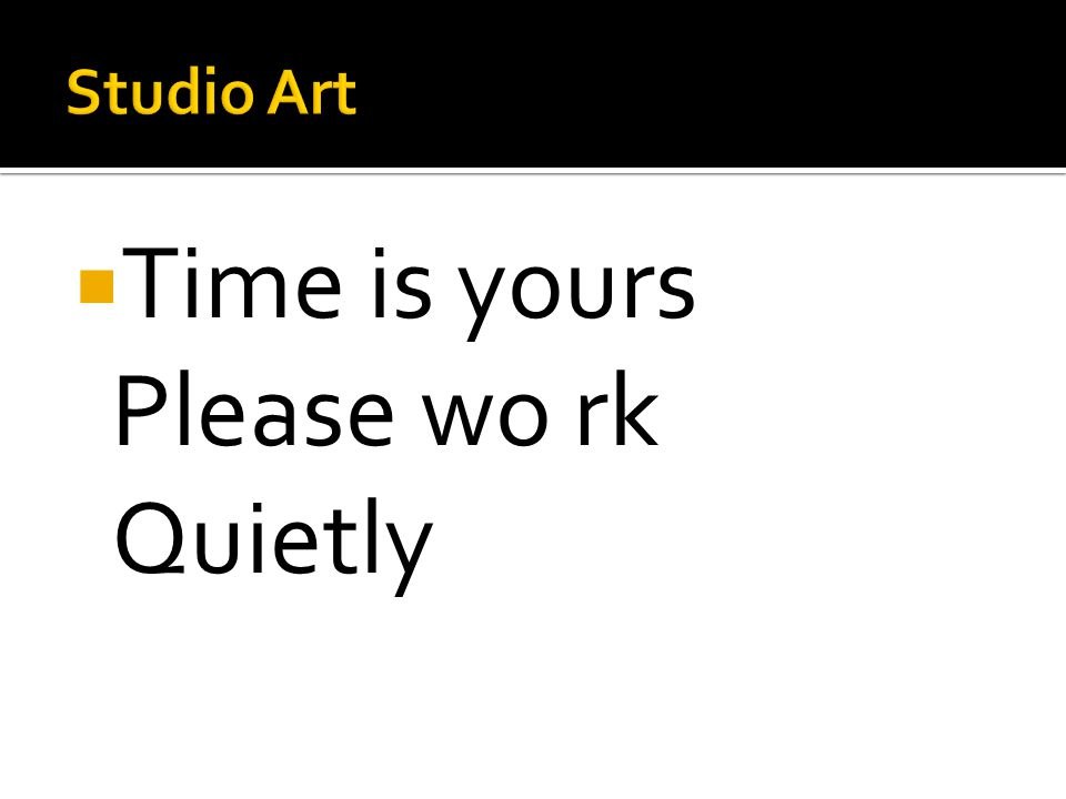  Time is yours Please wo rk Quietly
