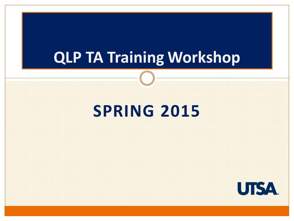 SPRING 2015 QLP TA Training Workshop