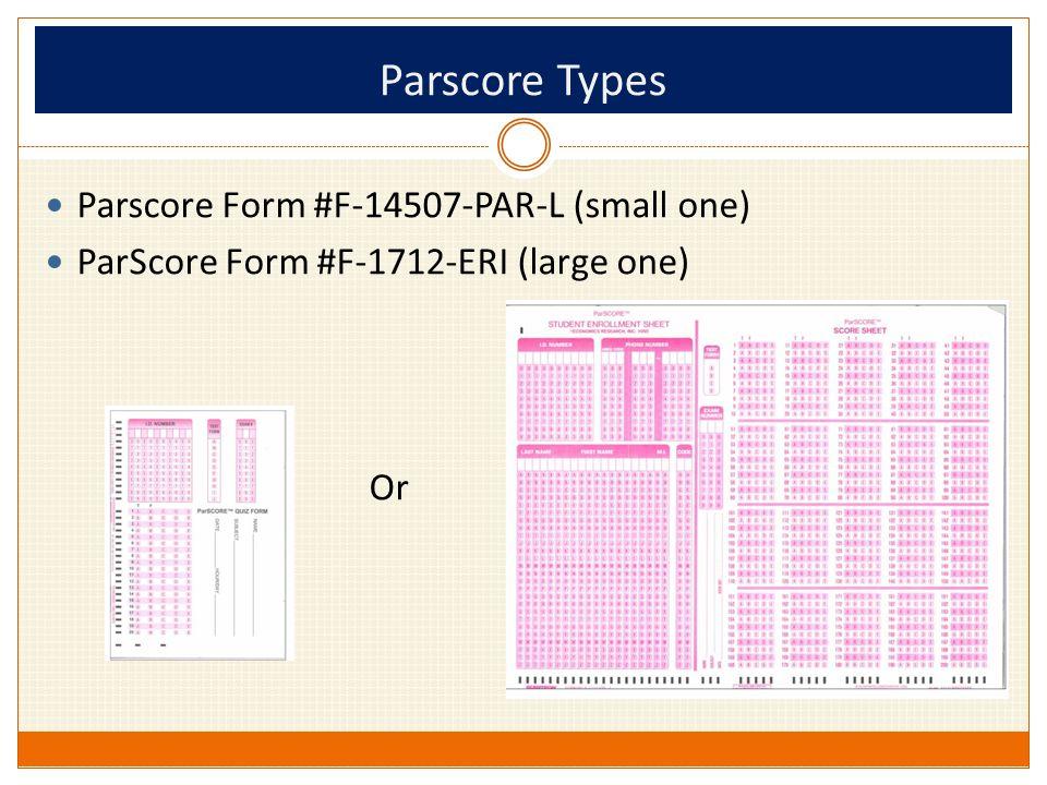 Parscore Types Parscore Form #F-14507-PAR-L (small one) ParScore Form #F-1712-ERI (large one) Or