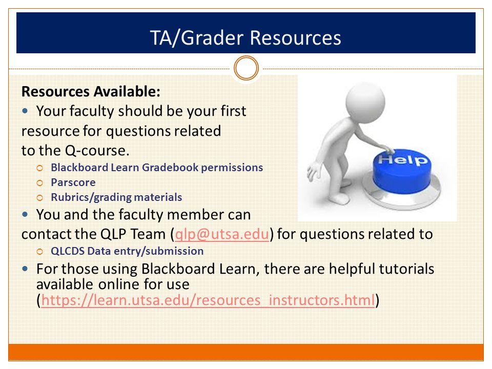 TA/Grader Resources Resources Available: Your faculty should be your first resource for questions related to the Q-course.