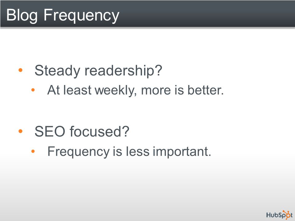 Blog Frequency Steady readership. At least weekly, more is better.