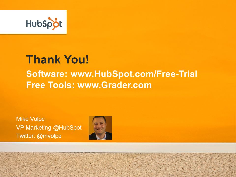 Thank You! Mike Volpe VP Marketing @HubSpot Twitter: @mvolpe Software: www.HubSpot.com/Free-Trial Free Tools: www.Grader.com