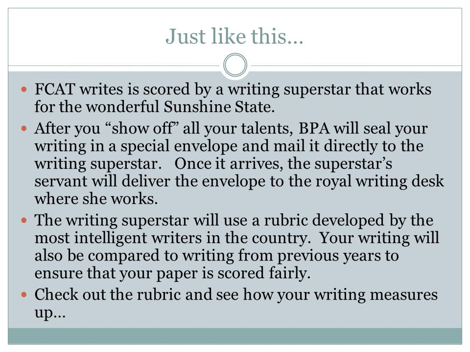 Just like this… FCAT writes is scored by a writing superstar that works for the wonderful Sunshine State.