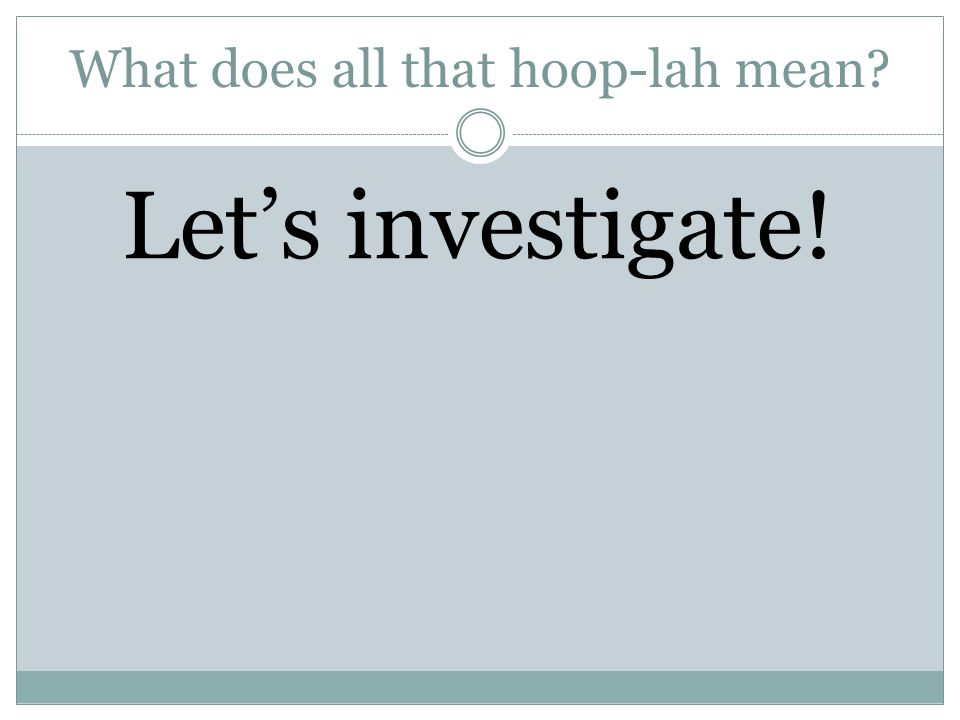 What does all that hoop-lah mean? Let's investigate!