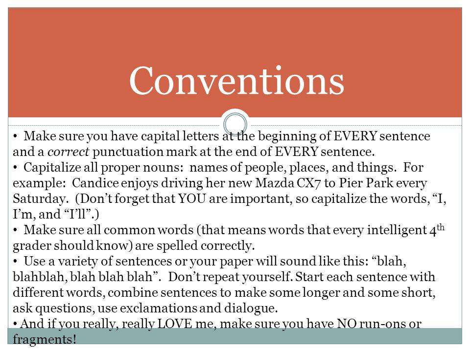 Conventions Make sure you have capital letters at the beginning of EVERY sentence and a correct punctuation mark at the end of EVERY sentence.