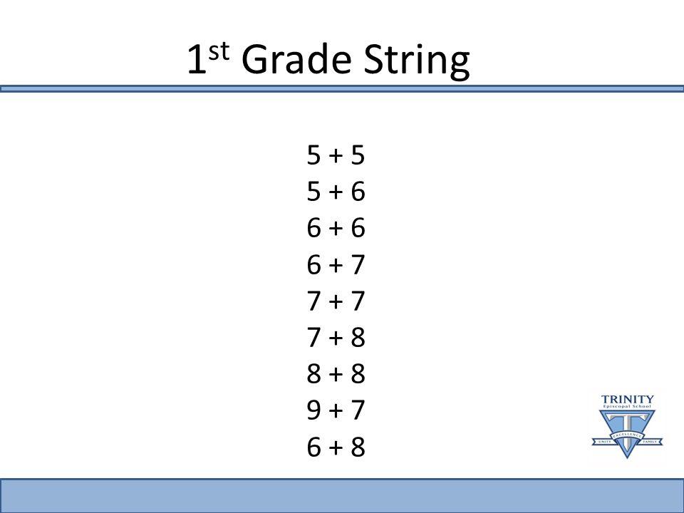 1 st Grade String 5 + 5 5 + 6 6 + 6 6 + 7 7 + 7 7 + 8 8 + 8 9 + 7 6 + 8