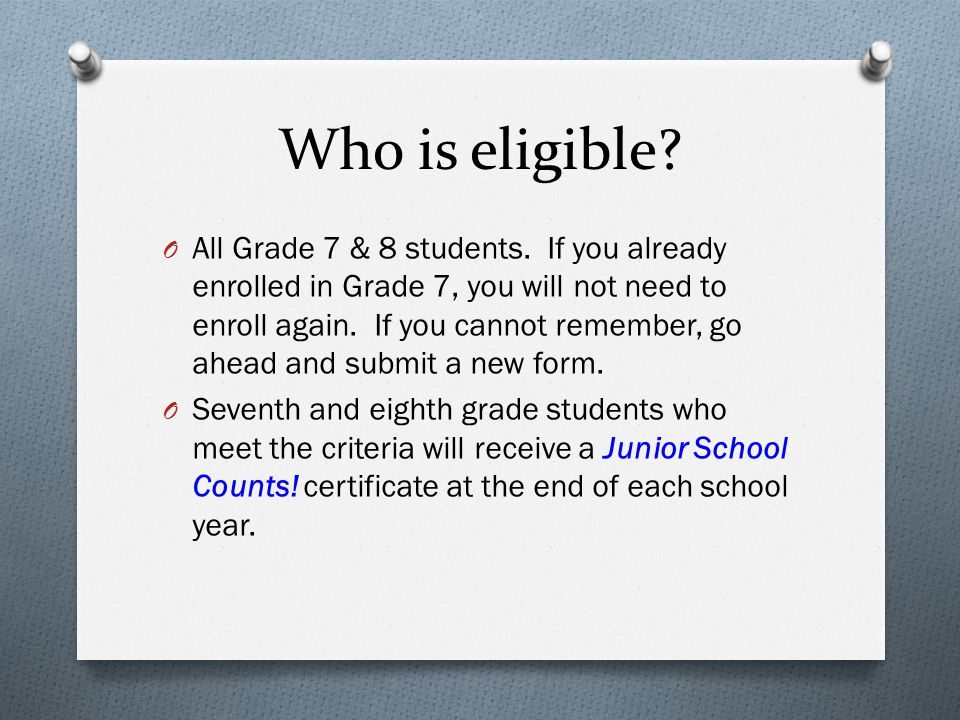 Who is eligible. O All Grade 7 & 8 students.