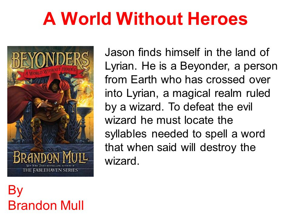 A World Without Heroes By Brandon Mull Jason finds himself in the land of Lyrian.