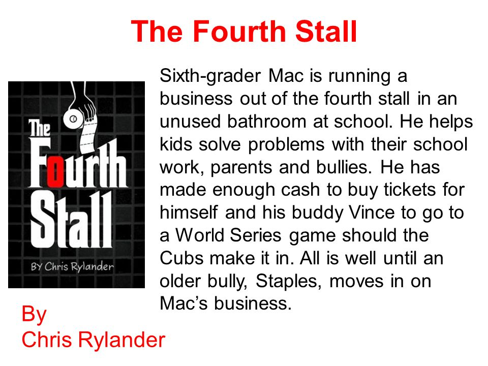 The Fourth Stall By Chris Rylander Sixth-grader Mac is running a business out of the fourth stall in an unused bathroom at school.