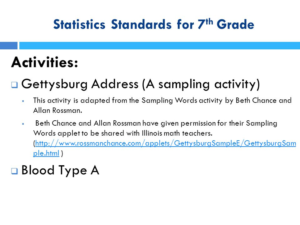 Statistics Standards for 7 th Grade Activities:  Gettysburg Address (A sampling activity)  This activity is adapted from the Sampling Words activity