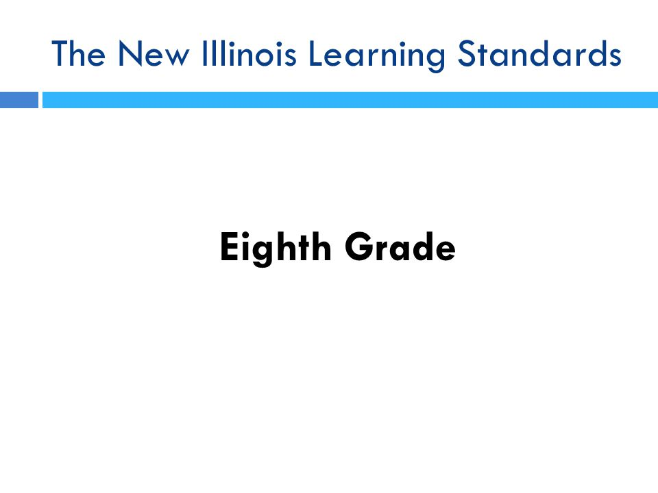 The New Illinois Learning Standards Eighth Grade